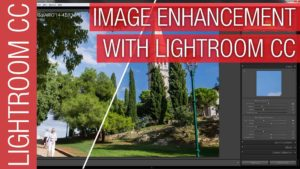 Complete Guide to Photo Enhancement with Adobe Lightroom CC