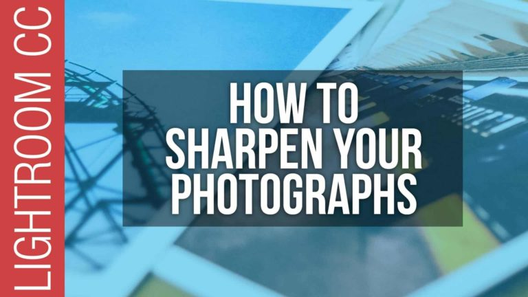 How To Sharpen Photographs in Adobe Lightroom